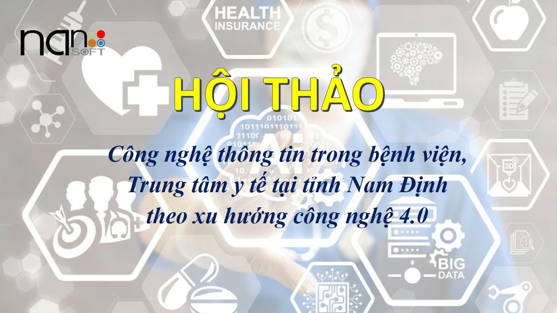 Hội thảo Công nghệ thông tin trong Bệnh viện, Trung tâm y tế tại tỉnh Nam Định theo xu hướng công nghệ 4.0 tại tỉnh Nam Định