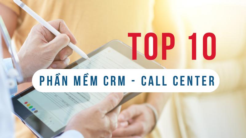 Top 10 phần mềm quản lý chăm sóc khách hàng CRM tốt nhất hiện nay